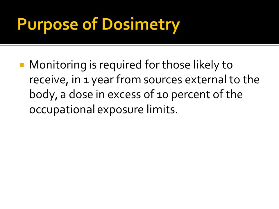 Purpose of Dosimetry