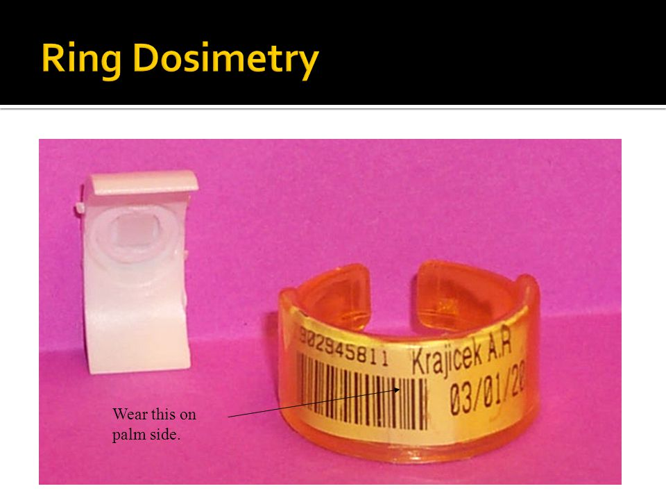 Ring Dosimetry Wear this on palm side.