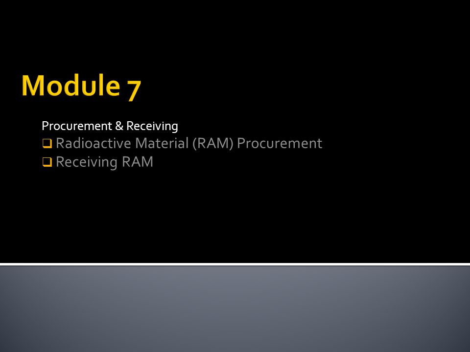 Module 7 Radioactive Material (RAM) Procurement Receiving RAM