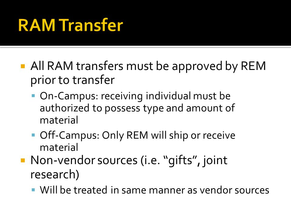 RAM Transfer All RAM transfers must be approved by REM prior to transfer.
