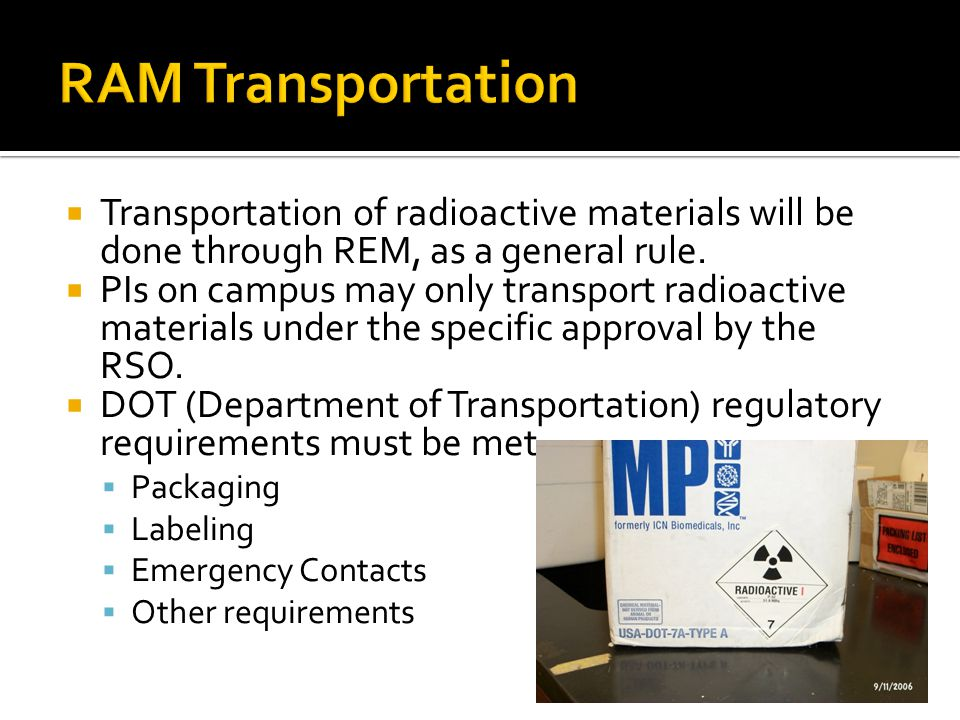 RAM Transportation Transportation of radioactive materials will be done through REM, as a general rule.