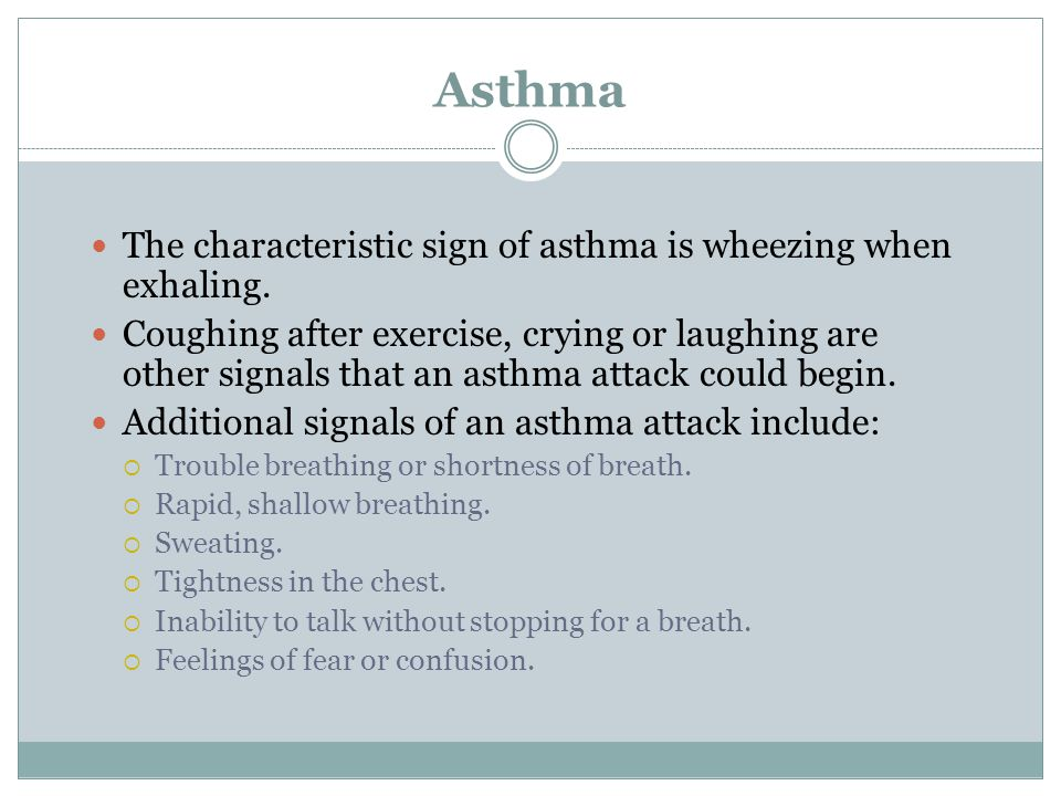 Asthma The characteristic sign of asthma is wheezing when exhaling.