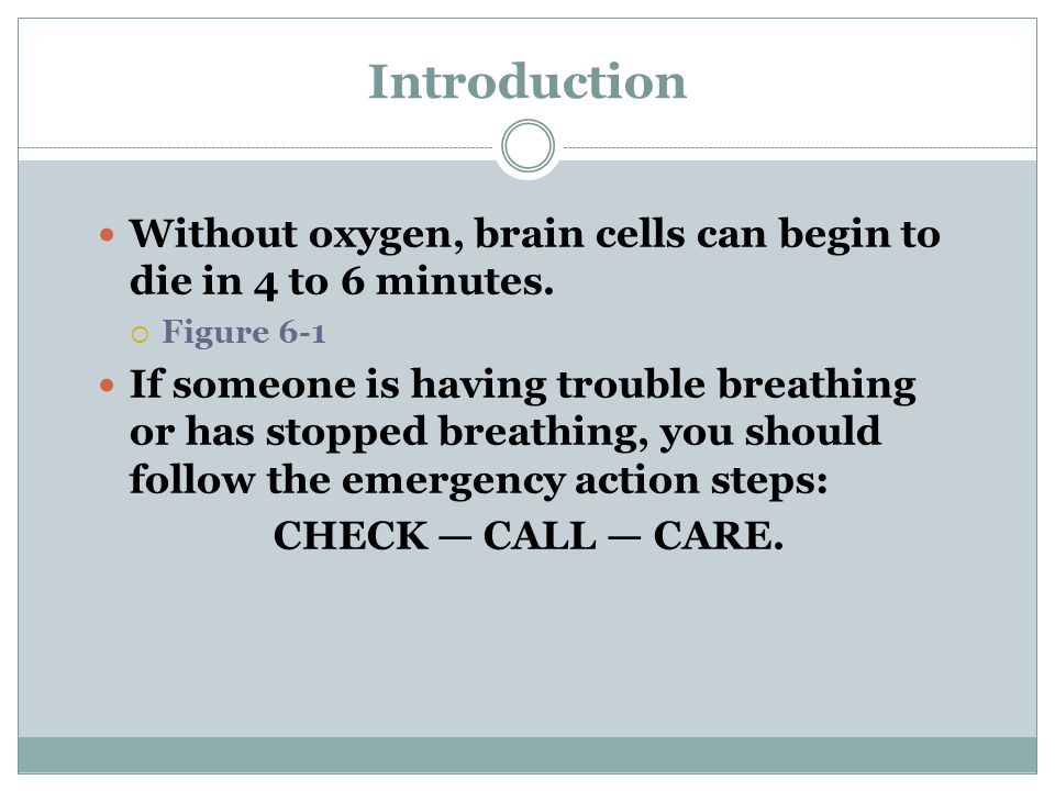 Introduction Without oxygen, brain cells can begin to die in 4 to 6 minutes. Figure 6-1.