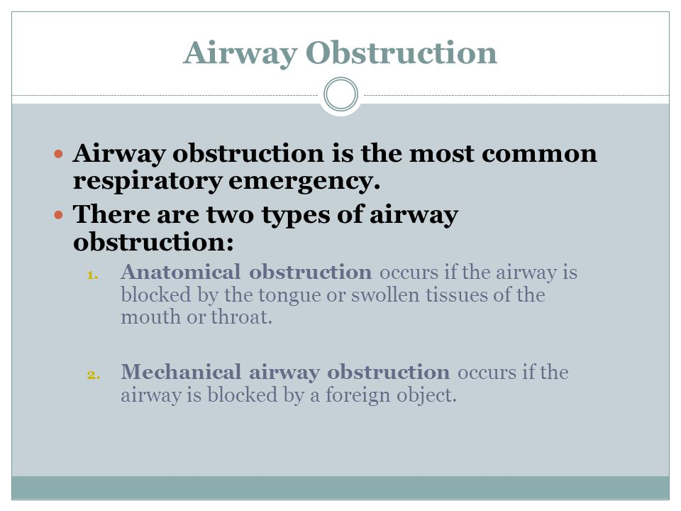 Airway Obstruction Airway obstruction is the most common respiratory emergency. There are two types of airway obstruction: