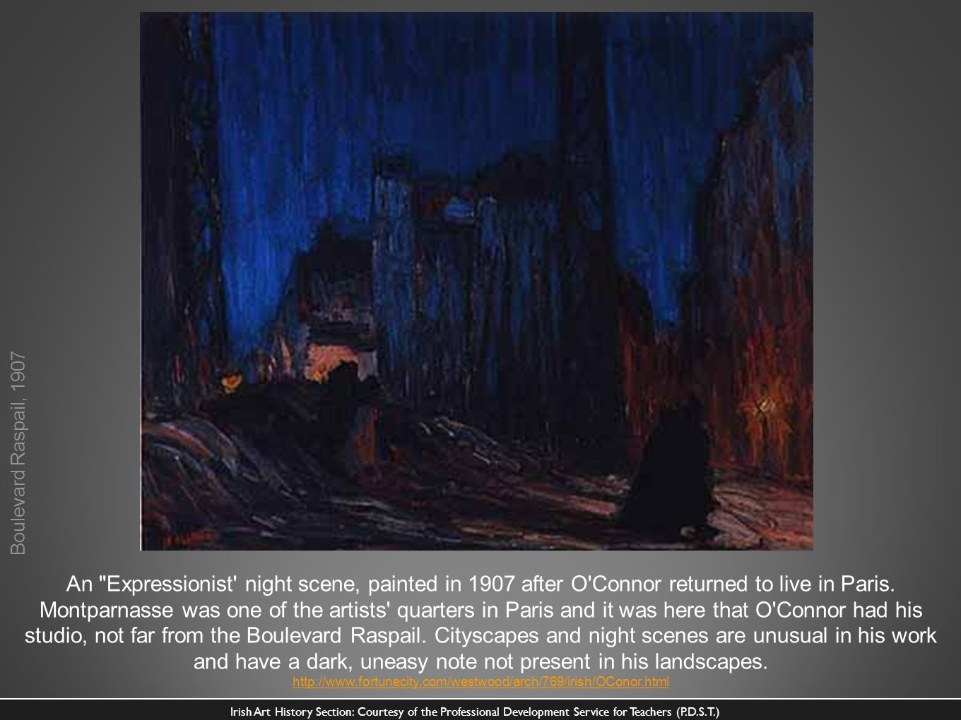 An Expressionist night scene, painted in 1907 after O Connor returned to live in Paris. Montparnasse was one of the artists quarters in Paris and it was here that O Connor had his studio, not far from the Boulevard Raspail. Cityscapes and night scenes are unusual in his work and have an ominous, uneasy note not present in his landscapes. He still uses the thick stripy brush strokes of his Breton period. The night blue of the sky is striking, but the other colours are more murky. The muddy colours, the cranes and derelict buildings, the sad yellow street lights, and the dark figures, give a feeling of loneliness and urban desolation. The silhouetted couple on the waste ground could be reminiscent of Munch