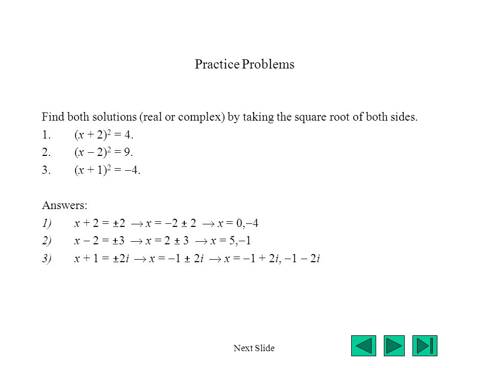 Practice Problems Find both solutions (real or complex) by taking the square root of both sides. (x + 2)2 = 4.
