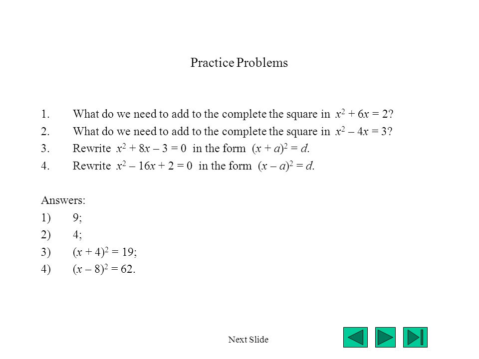 Practice Problems What do we need to add to the complete the square in x2 + 6x = 2