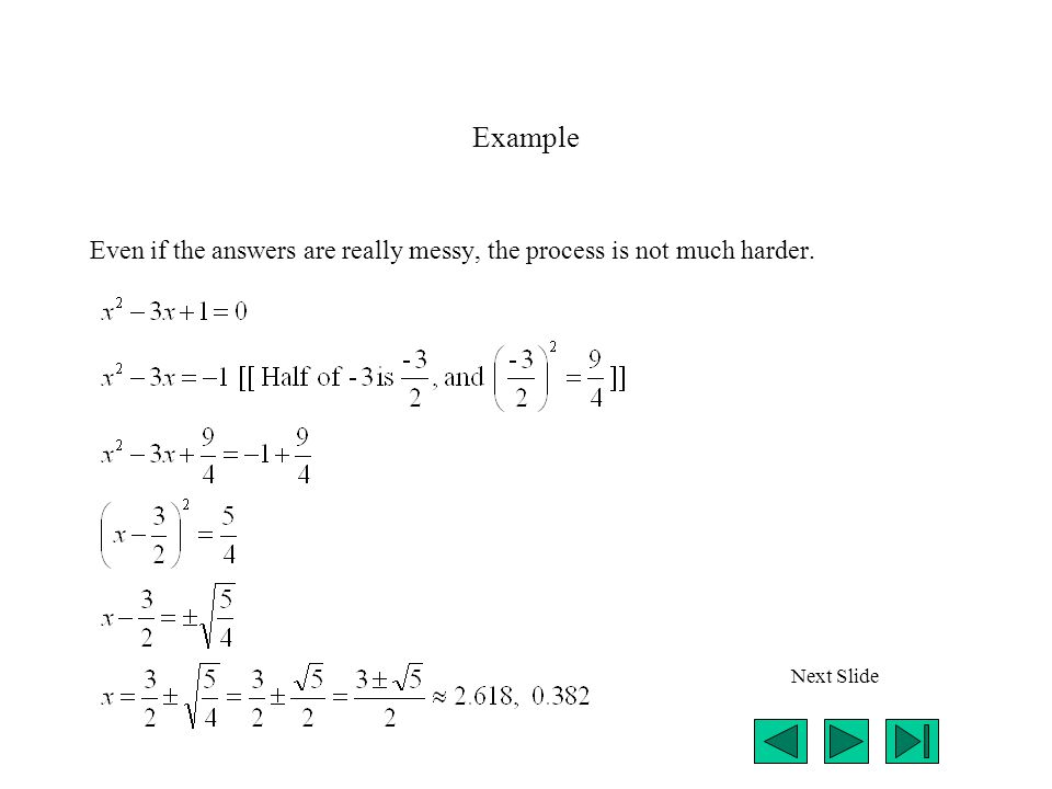 Example Even if the answers are really messy, the process is not much harder. Next Slide