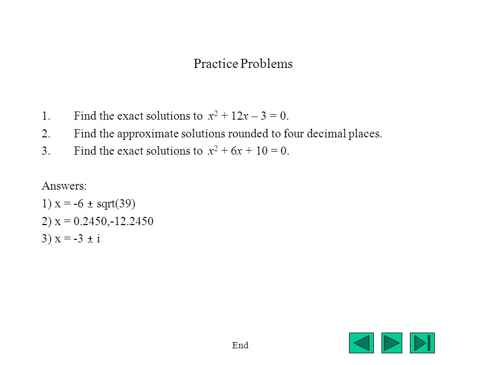 Practice Problems Find the exact solutions to x2 + 12x – 3 = 0.