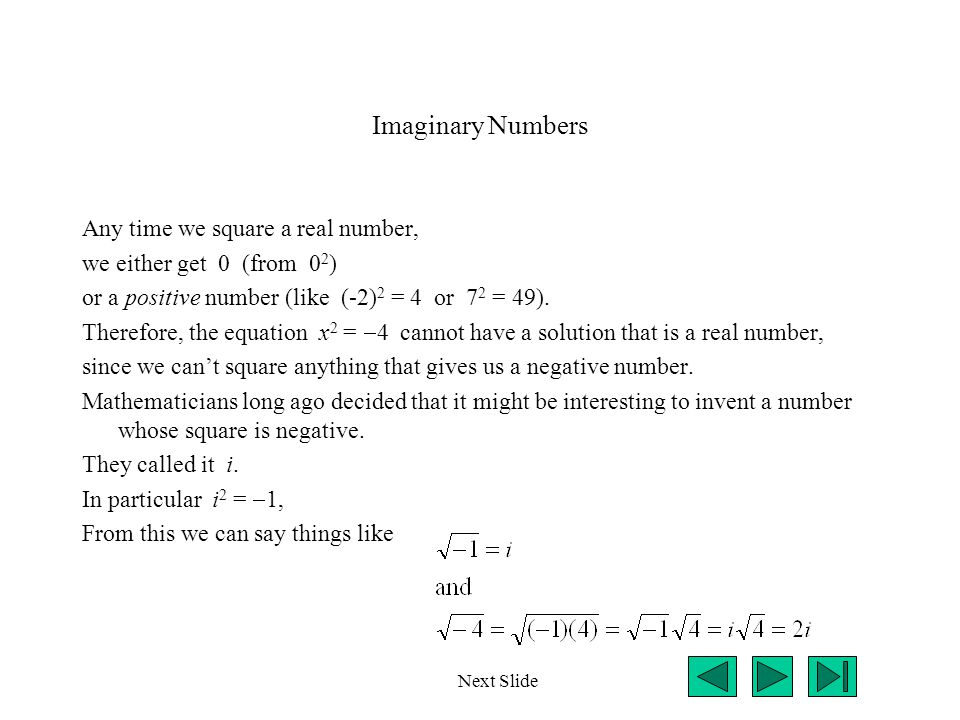 Imaginary Numbers Any time we square a real number,