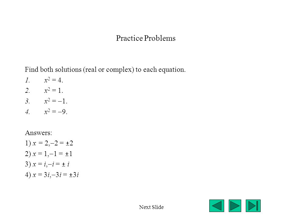 Practice Problems Find both solutions (real or complex) to each equation. x2 = 4. x2 = 1. x2 = 1.