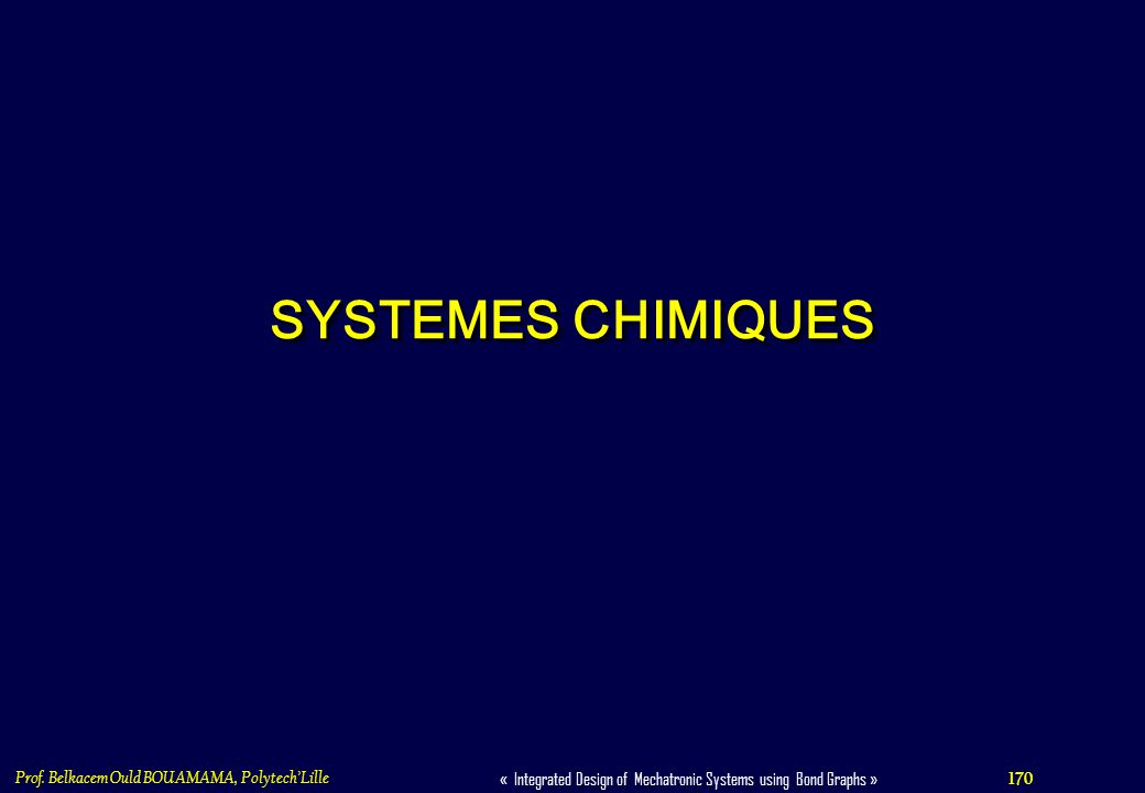 SYSTEMES CHIMIQUES Prof. Belkacem Ould BOUAMAMA, Polytech'Lille