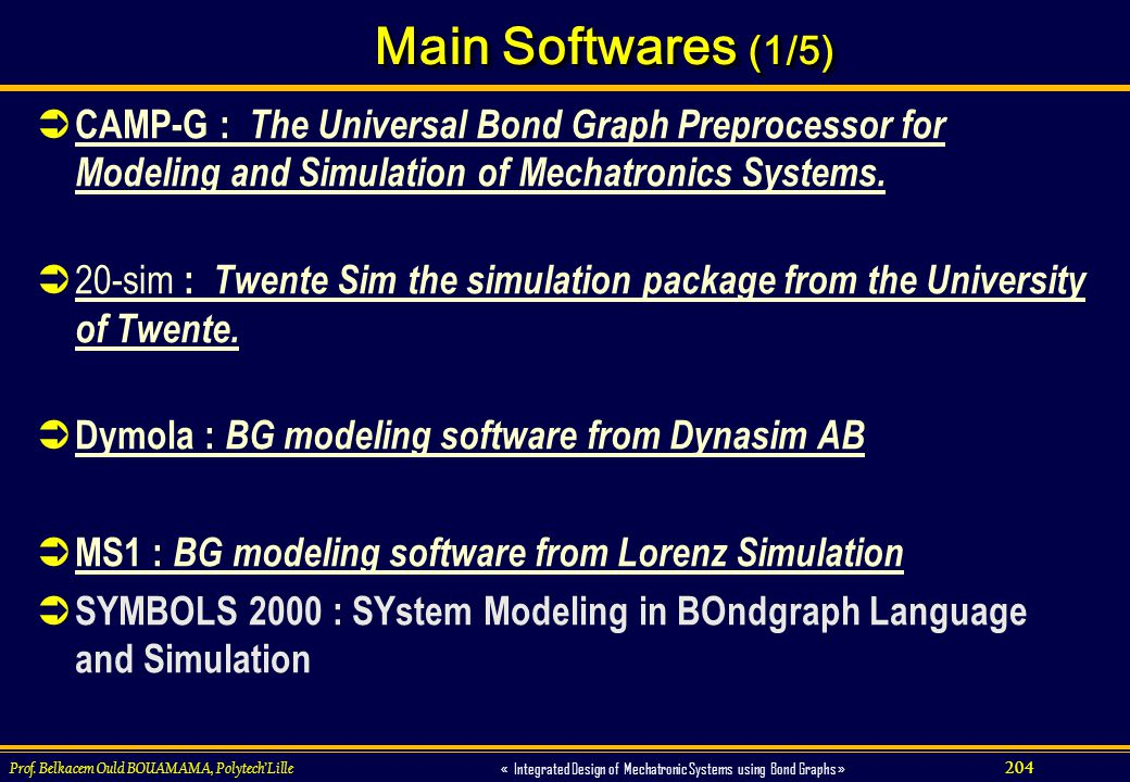Main Softwares (1/5) CAMP-G : The Universal Bond Graph Preprocessor for Modeling and Simulation of Mechatronics Systems.