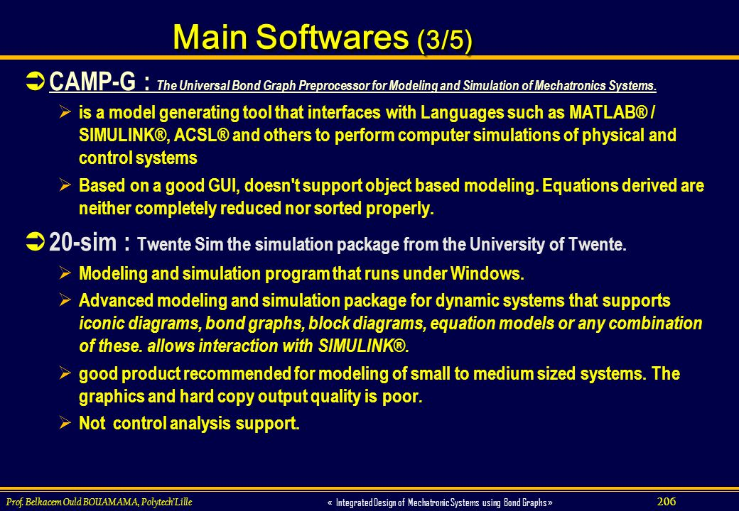 Main Softwares (3/5) CAMP-G : The Universal Bond Graph Preprocessor for Modeling and Simulation of Mechatronics Systems.