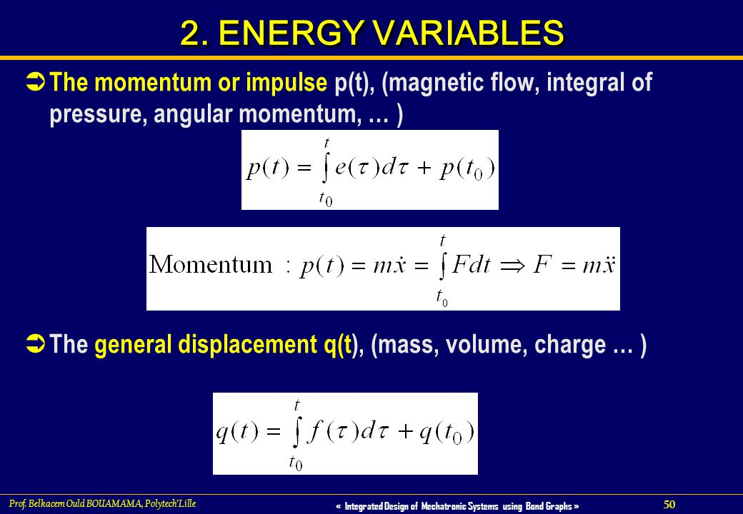 2. ENERGY VARIABLES The momentum or impulse p(t), (magnetic flow, integral of pressure, angular momentum, … )