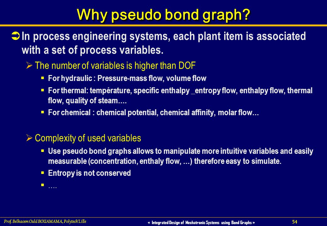 Why pseudo bond graph In process engineering systems, each plant item is associated with a set of process variables.
