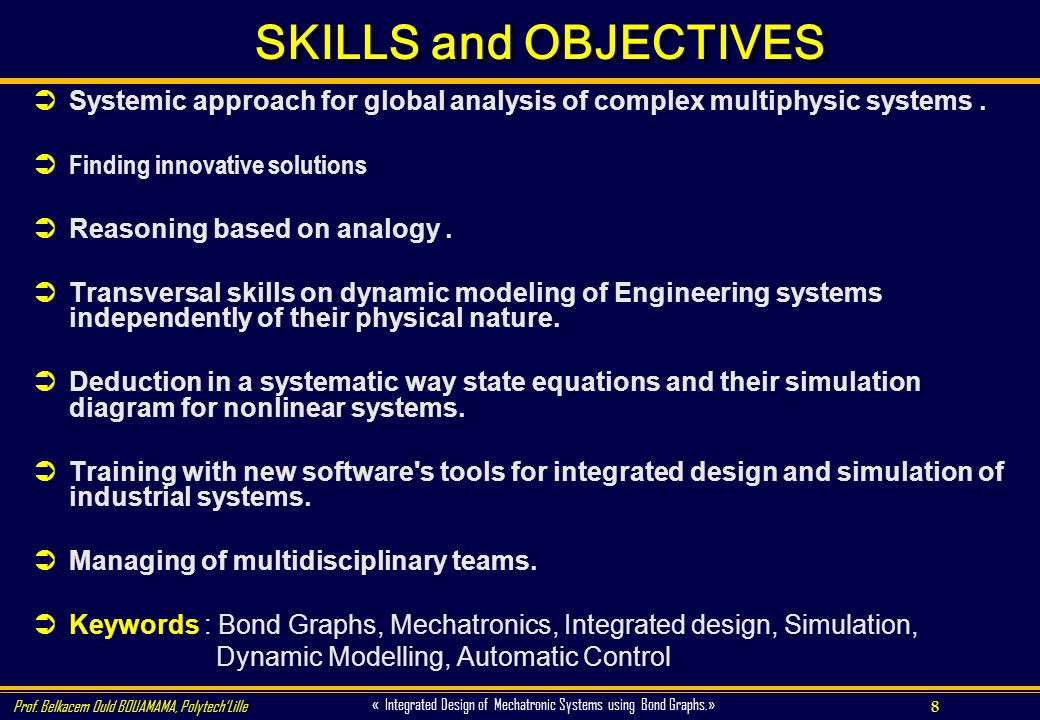 SKILLS and OBJECTIVES Systemic approach for global analysis of complex multiphysic systems . Finding innovative solutions.