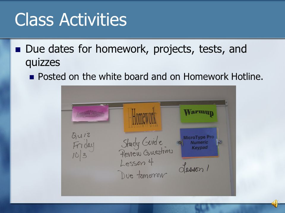 Class Activities Due dates for homework, projects, tests, and quizzes