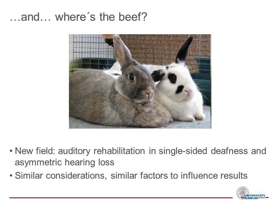 …and… where´s the beef New field: auditory rehabilitation in single-sided deafness and asymmetric hearing loss.