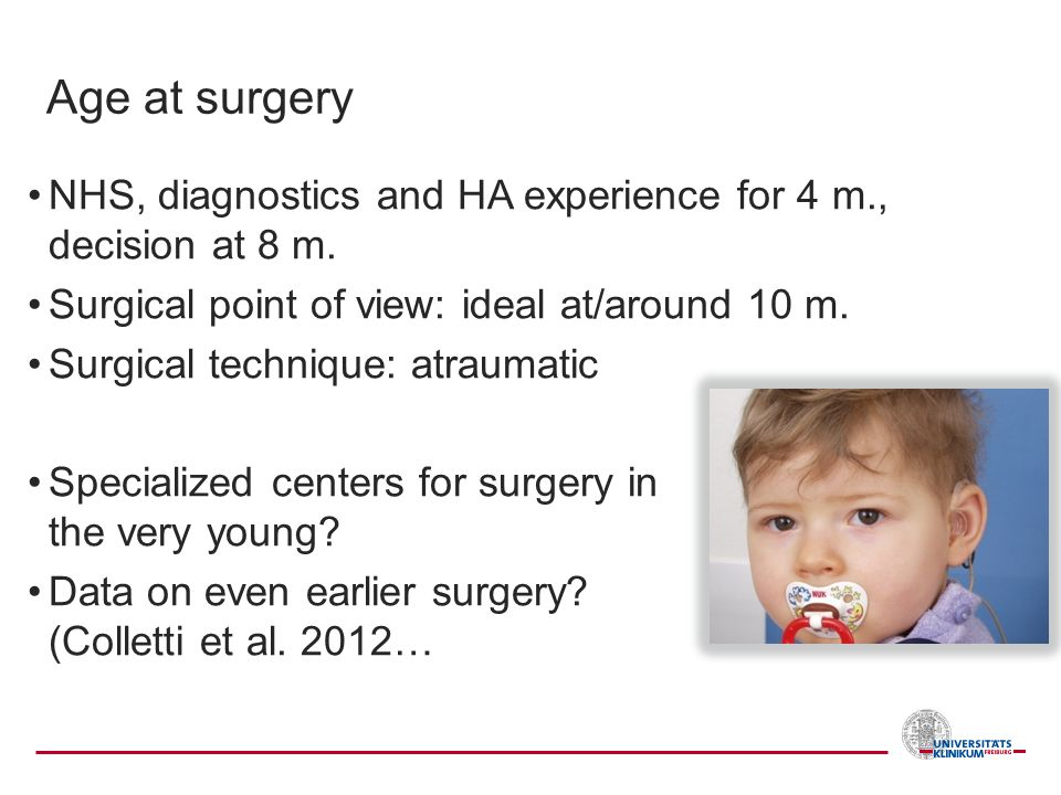 Age at surgery NHS, diagnostics and HA experience for 4 m., decision at 8 m. Surgical point of view: ideal at/around 10 m.
