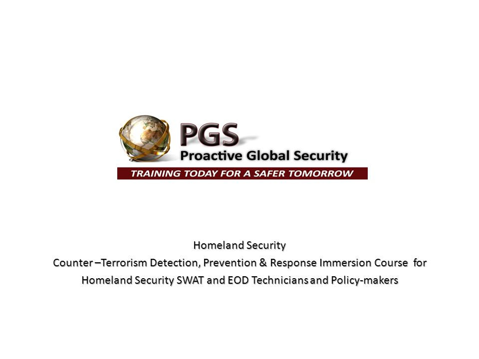 Homeland Security Counter –Terrorism Detection, Prevention & Response Immersion Course for Homeland Security SWAT and EOD Technicians and Policy-makers