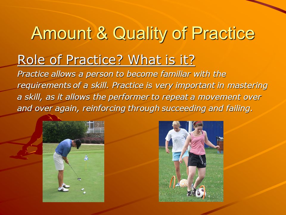 Amount & Quality of Practice