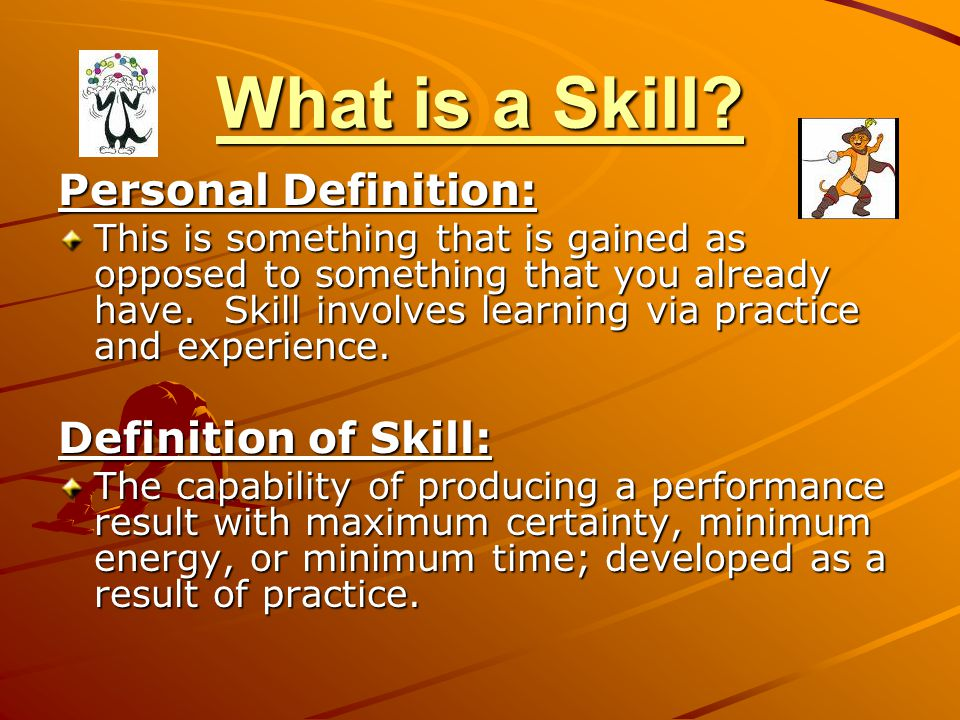 What is a Skill Personal Definition: Definition of Skill: