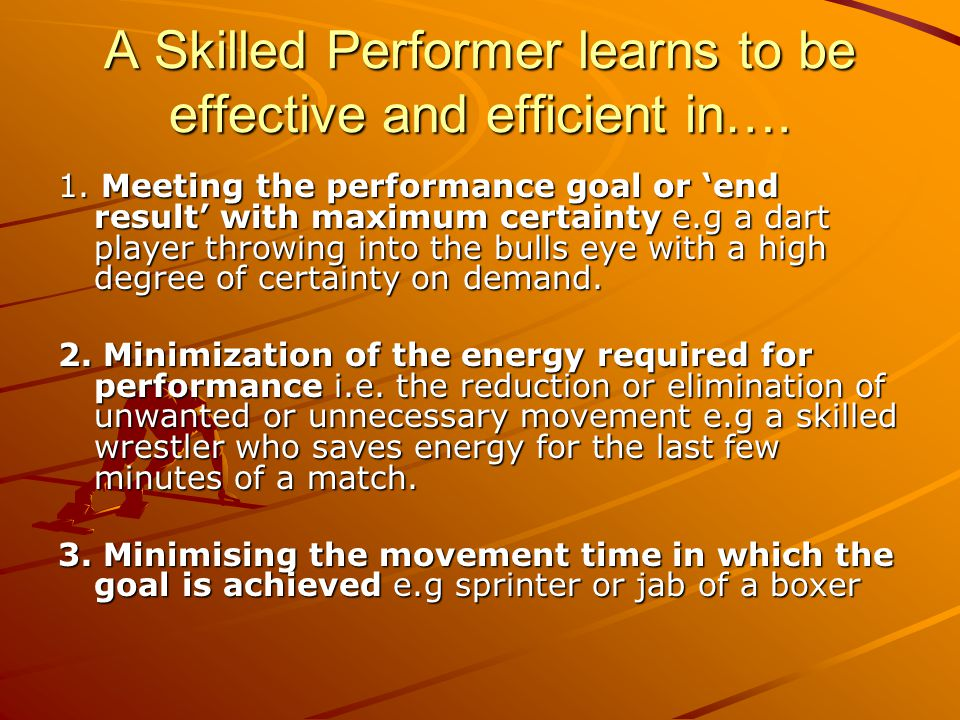 A Skilled Performer learns to be effective and efficient in….