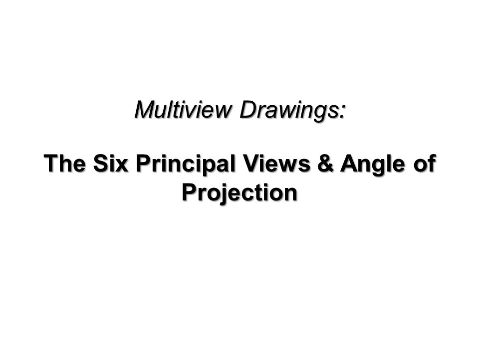 The Six Principal Views & Angle of Projection