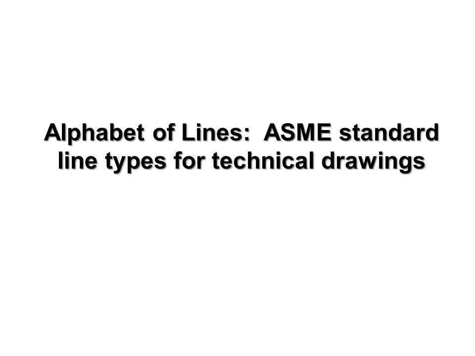 Alphabet of Lines: ASME standard line types for technical drawings