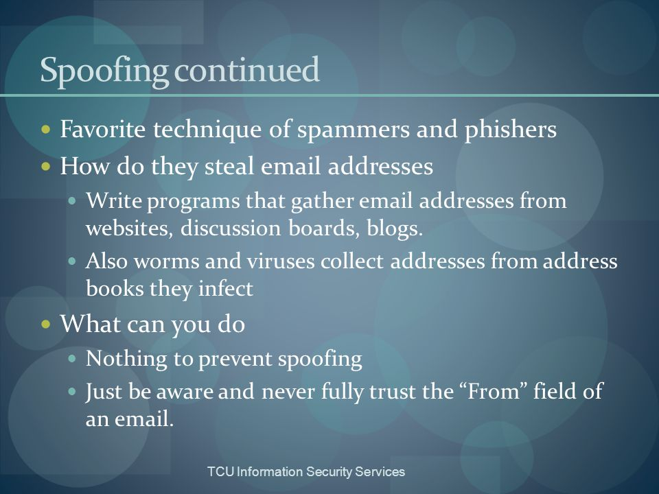 Spoofing continued Favorite technique of spammers and phishers