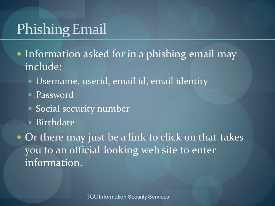 Phishing Email Information asked for in a phishing email may include: