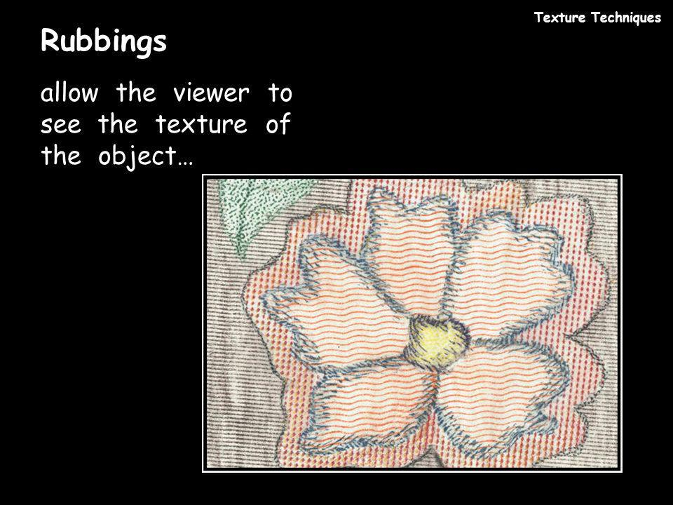 Rubbings allow the viewer to see the texture of the object…
