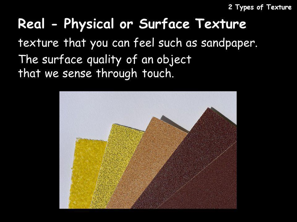 Real - Physical or Surface Texture
