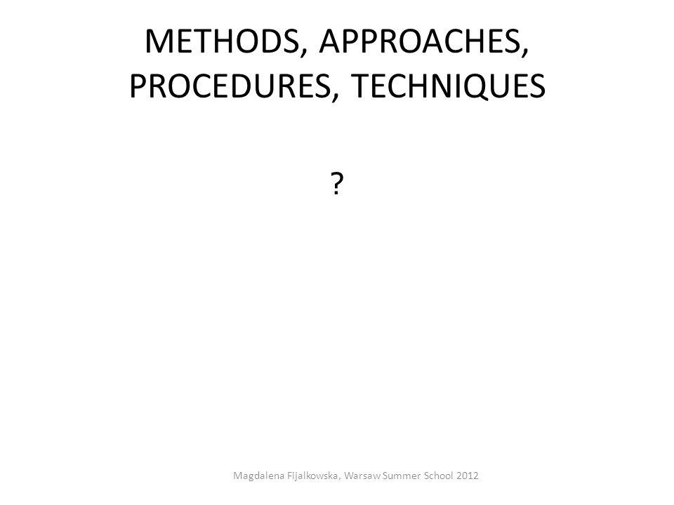 METHODS, APPROACHES, PROCEDURES, TECHNIQUES