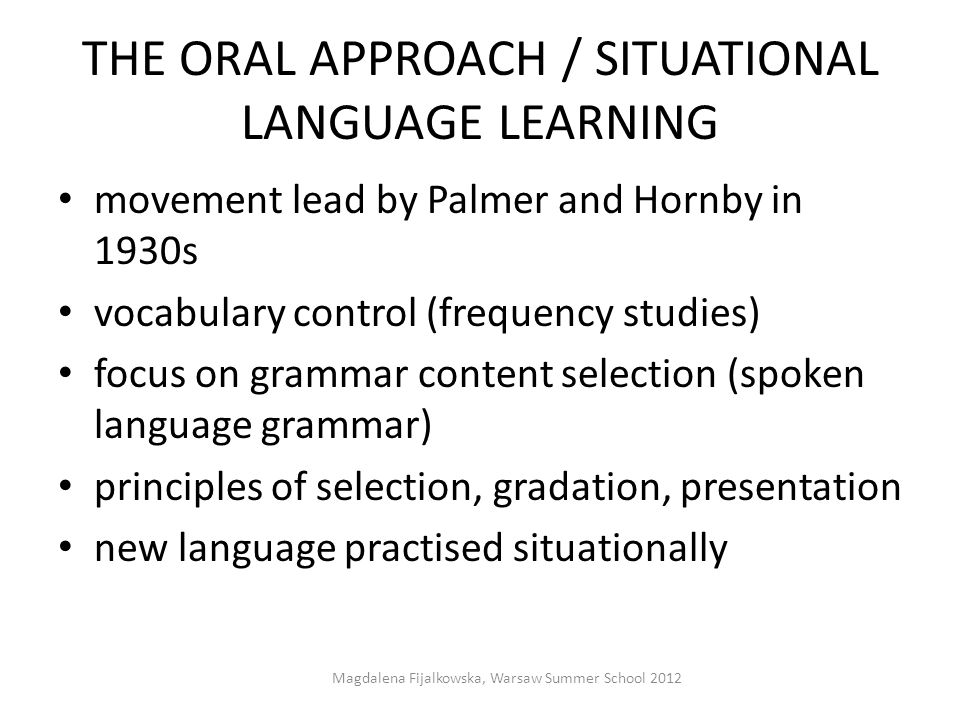 THE ORAL APPROACH / SITUATIONAL LANGUAGE LEARNING