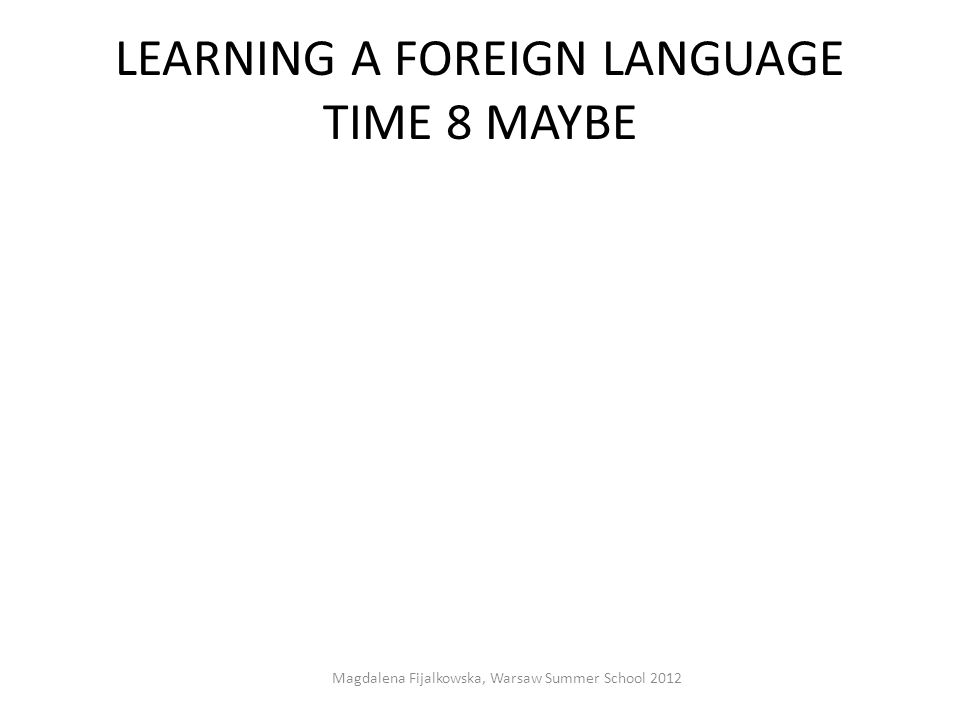 LEARNING A FOREIGN LANGUAGE TIME 8 MAYBE