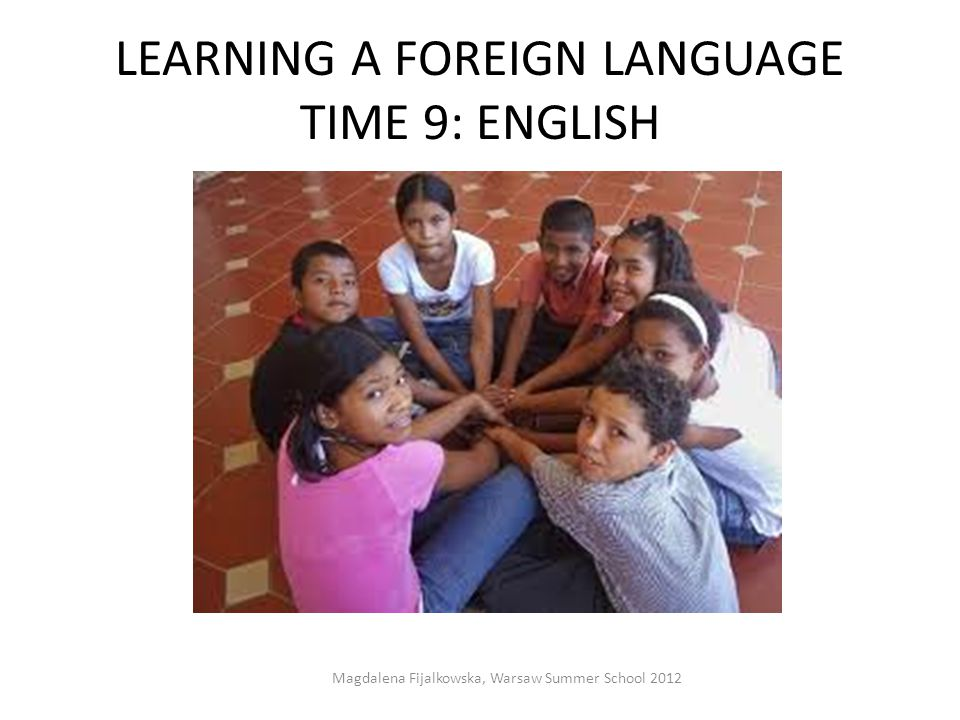 LEARNING A FOREIGN LANGUAGE TIME 9: ENGLISH