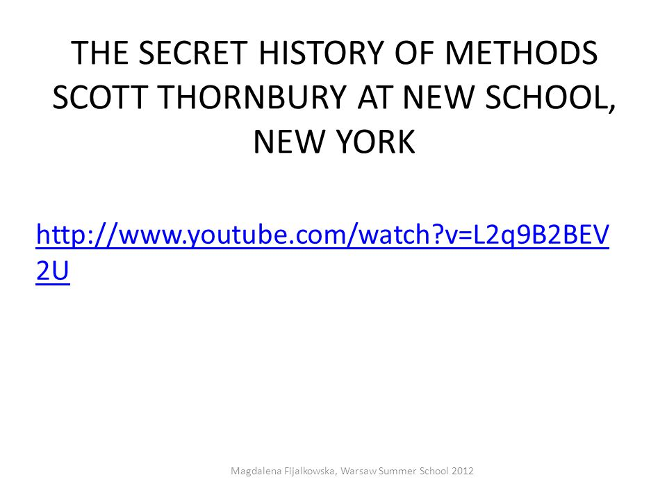 THE SECRET HISTORY OF METHODS SCOTT THORNBURY AT NEW SCHOOL, NEW YORK