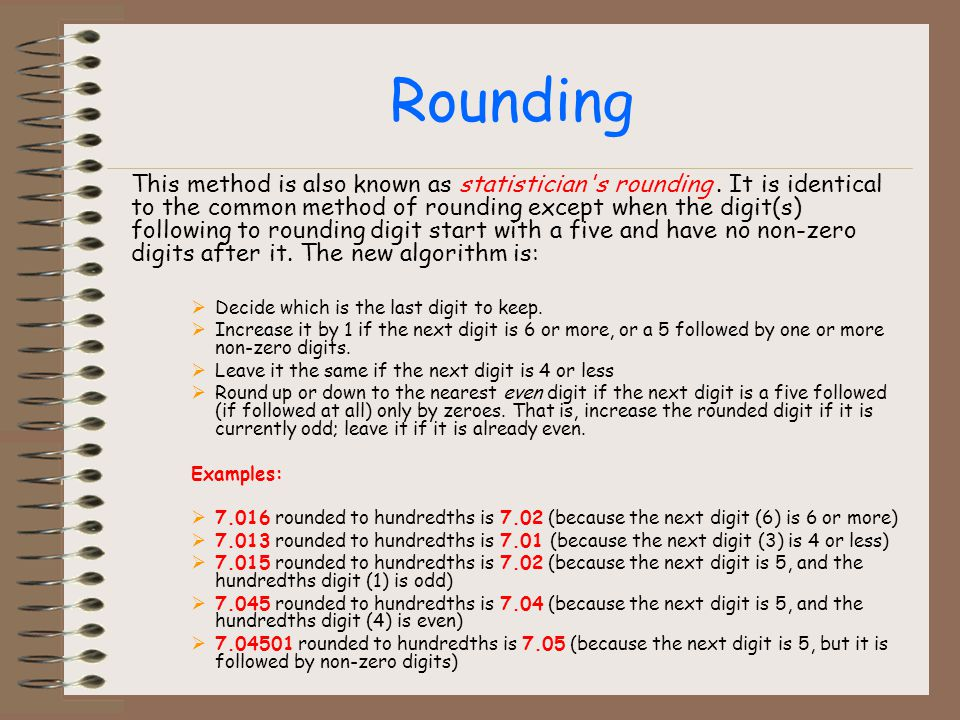 Rounding Decide which is the last digit to keep.