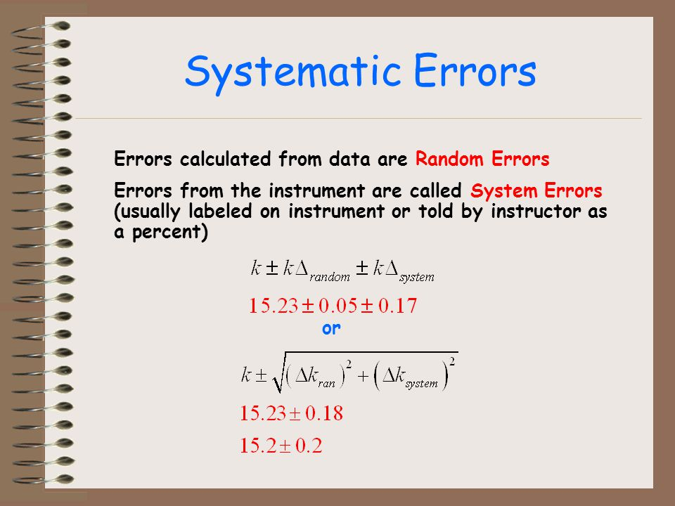 Systematic Errors Errors calculated from data are Random Errors