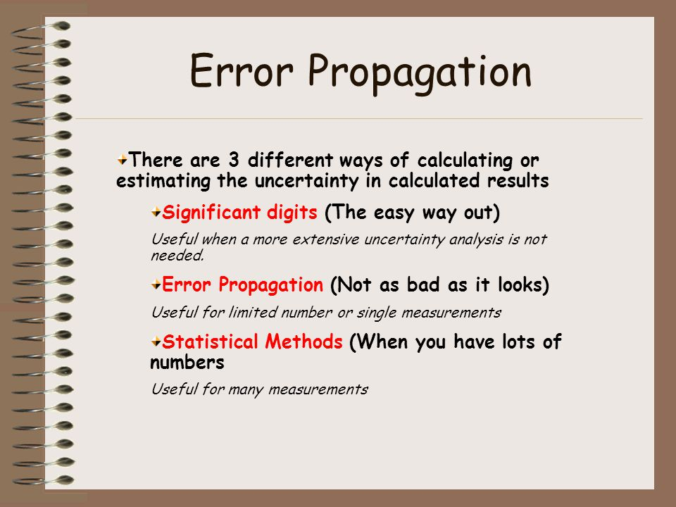 Error Propagation There are 3 different ways of calculating or estimating the uncertainty in calculated results.