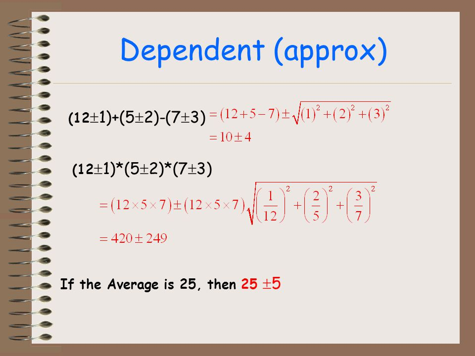 Dependent (approx) (121)+(52)-(73) (121)*(52)*(73)