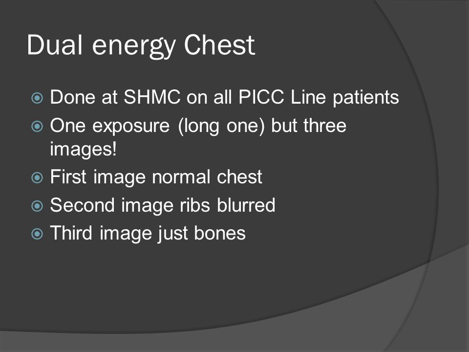 Dual energy Chest Done at SHMC on all PICC Line patients
