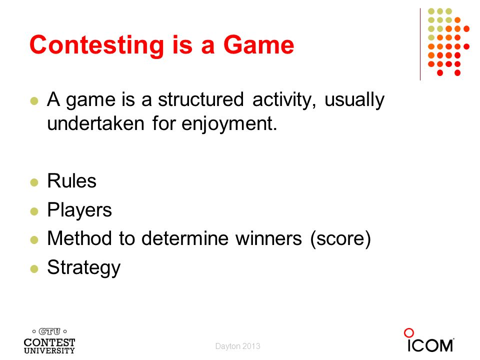 Contesting is a Game A game is a structured activity, usually undertaken for enjoyment. Rules. Players.