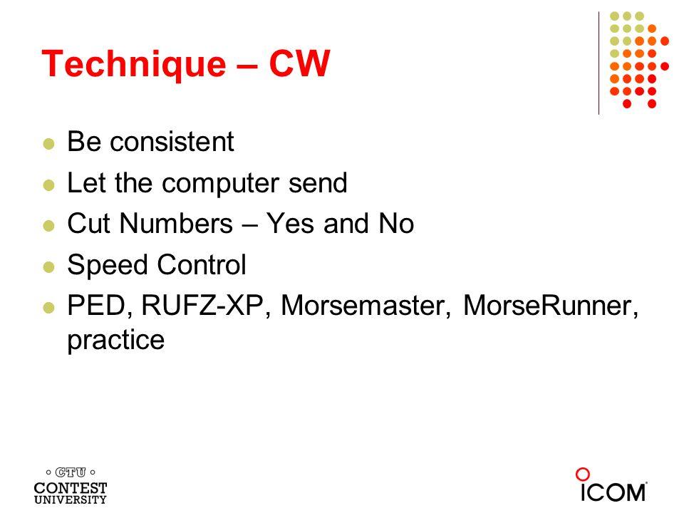 Technique – CW Be consistent Let the computer send