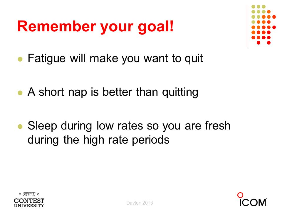 Remember your goal! Fatigue will make you want to quit