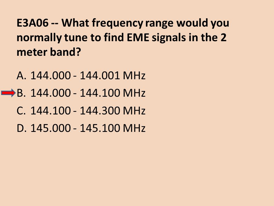 E3A06 -- What frequency range would you normally tune to find EME signals in the 2 meter band