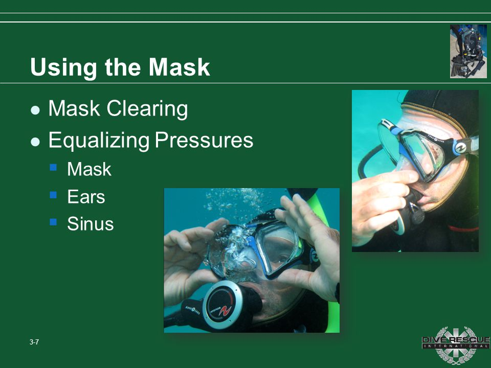 Using the Mask Mask Clearing Equalizing Pressures Mask Ears Sinus 3-7