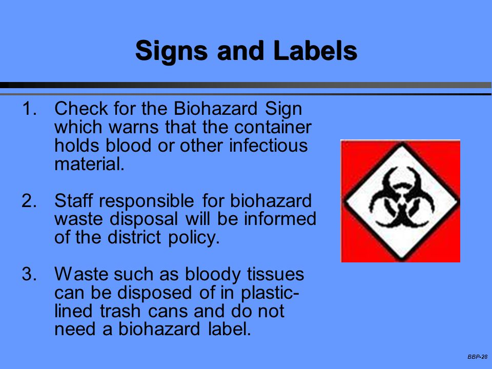 Signs and Labels Check for the Biohazard Sign which warns that the container holds blood or other infectious material.